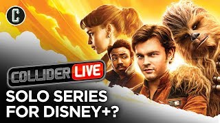 Solo Spin-Off Show Coming to Disney+? Do We Want It? - Collider Live #219