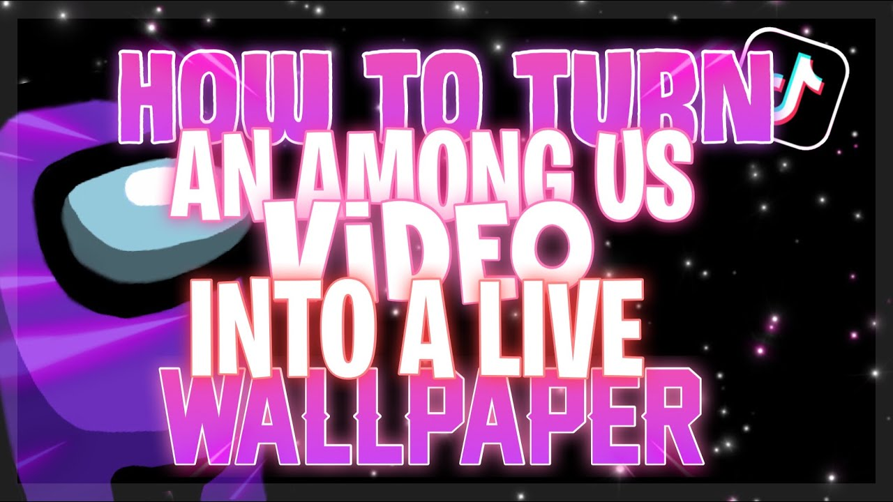 how to turn an among us video into a live wallpaper - YouTube