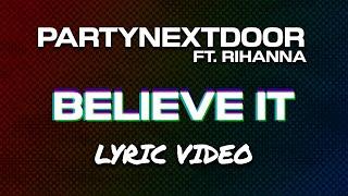 PARTYNEXTDOOR - Believe It feat. Rihanna (Lyrics)