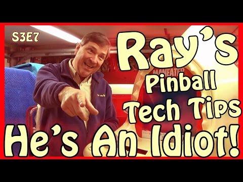 Ray's Pinball Tech Tips ~ He's An Idiot! ~ S3E7