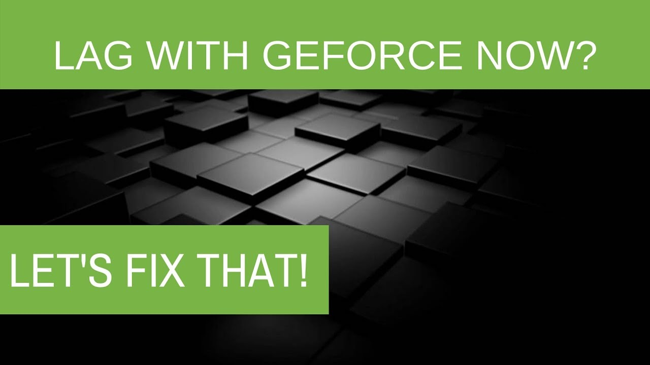 Lag on GeForce Now? Let's Fix it