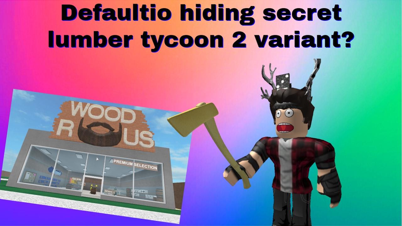 DEFAULTIO'S SECRET LUMBER TYCOON 2 GAME possible lumber ...