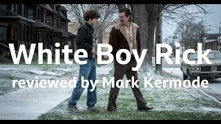 White Boy Rick reviewed by Mark Kermode