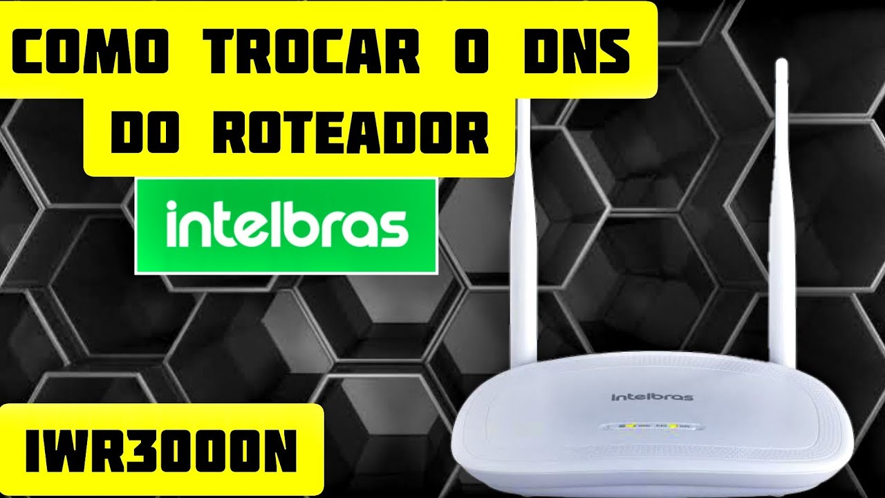 COMO MUDAR O DNS DO ROTEADOR WIFI INTELBRAS IWR 3000N