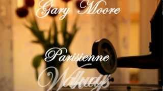 Gary Moore  ~  Parisienne Walkways