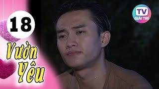 Vườn Yêu - Tập 18 | Giải Trí TV Phim Việt Nam 2019