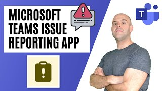 How To Use The Issue Reporting App in Microsoft Teams