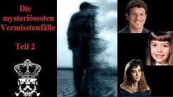 Die mysteriösesten Vermisstenfälle - Teil 2