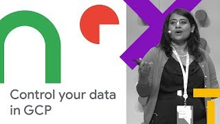 Increased Transparency and Control of Your Data in GCP (Cloud Next '18)