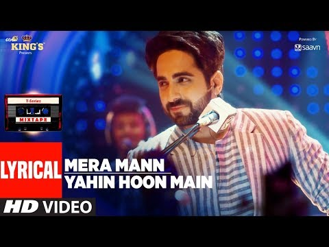 Ayushmann Khurrana: Mera Mann/Yahin Hoon Main Lyrical Video Song | T-Series Mixtape |
