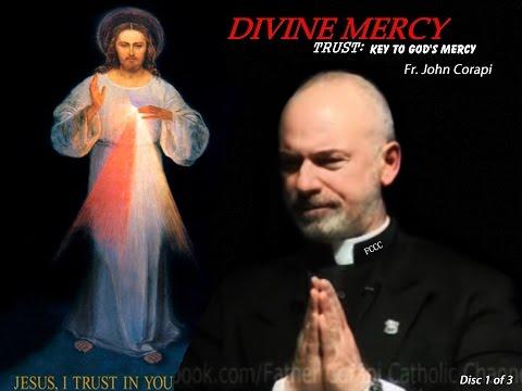 Divine Mercy ~ Trust: Key to God's Mercy! Fr John Corapi