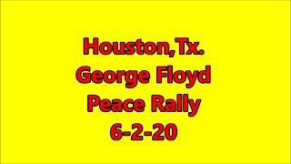 Houston,Tx.-George Floyd Peace Rally 6-2-20