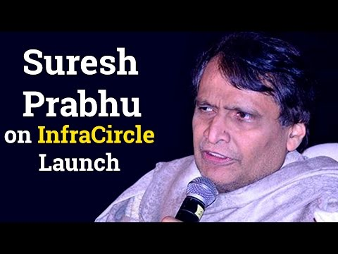 Suresh Prabhu, minister for railways, on InfraCircle and media's role in constructive dialogue