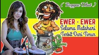 EWER EWER SELAMA MATAHARI TERBIT DARI TIMUR ANVEL REGGAE VERSION
