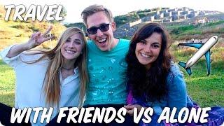 Traveling with Friends VS Alone?   Evan Edinger
