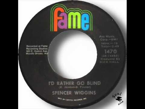 Spencer Wiggins   I'd Rather Go Blind