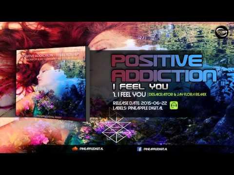 Positive Addiction - I Feel You (Desaicraitor & Jay Flora Remix)