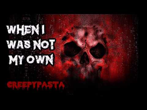 """""""When I Was Not My Own"""" - CREEPYPASTA - by Jake Harrison performed by CreepyPasta ED"""