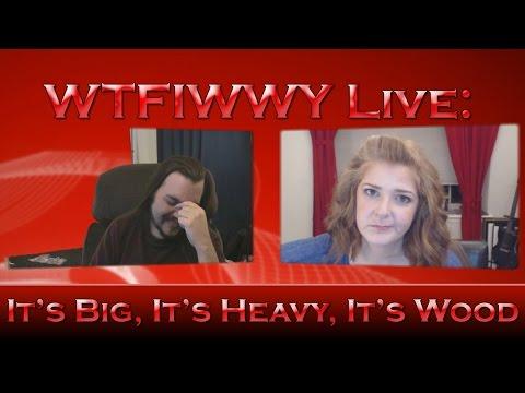 WTFIWWY Live - It's Big, It's Heavy, It's Wood - 11/23/15