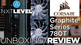 Corsair Graphite Series 780T Unboxing and Review - NXT Level PC - Custom PC Builders