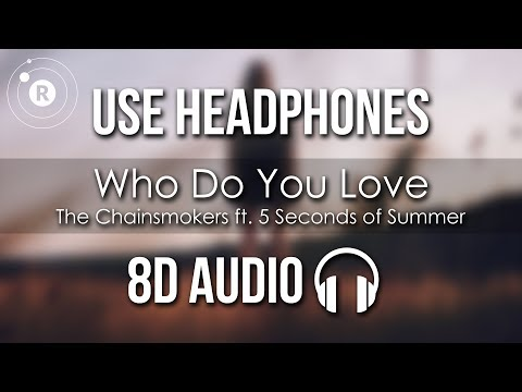 download The Chainsmokers ft. 5 Seconds of Summer - Who Do You Love (8D AUDIO)