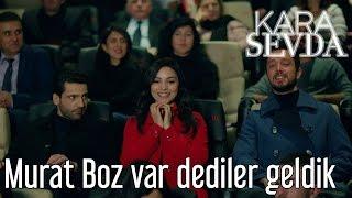 Kara Sevda 14. Bölüm -  Murat Boz Var Dediler Geldik