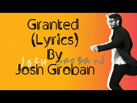 Josh Groban - Granted (Lyrics)