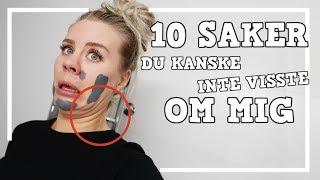 10 SAKER DU INTE VISSTE OM MIG