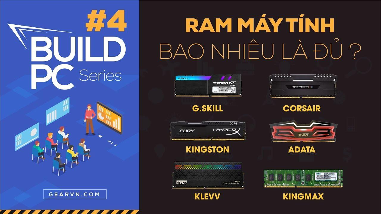 RAM là gì, bao nhiêu RAM là đủ? | GVN BUILD PC #4