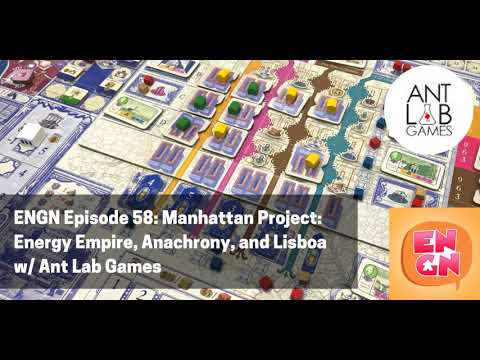 ENGN Episode 58: Manhattan Project: Energy Empire, Anachrony, and Lisboa w/ Antlab Games