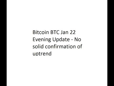 Bitcoin BTC And Ripple XRP Jan 22 Evening Update - No solid confirmation of uptrend