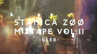 GLEB @ STANICA ZOO MIXTAPE VOL . 2