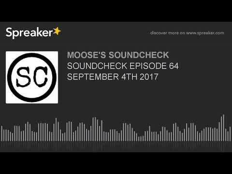 SOUNDCHECK EPISODE 64 SEPTEMBER 4TH 2017