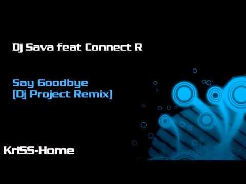 Dj Sava feat Connect R - Say Goodbye (Dj Project Remix)
