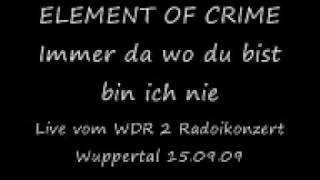 Element of Crime-live-Immer da wo du bist bin ich nie