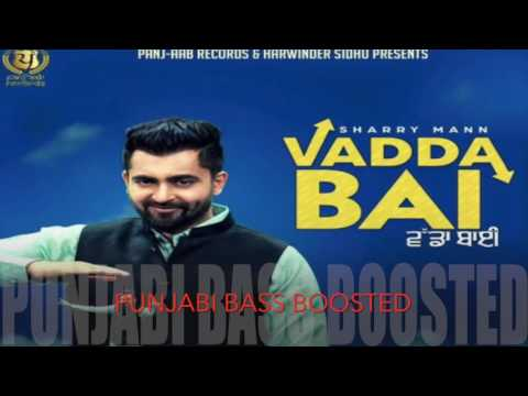 Vadda Bai [Bass Boosted]● Sharry Mann ● New Punjabi Songs 2016
