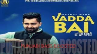 Vadda Bai [Bass Boosted]● Sharry Mann ● New Punjabi Songs 2016
