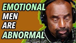 """""""A Man That is Emotional is a Woman"""""""