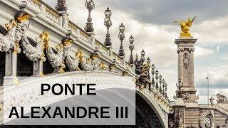 Ponte Alexandre III / A PONTE MAIS BONITA DE PARIS