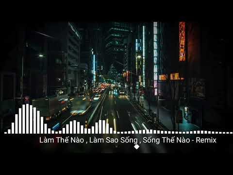 ( 1 Hour ) Làm thế nào, Làm sao sống, Sống thế nào - Remix || Nhạc được yêu thích trên tiktok
