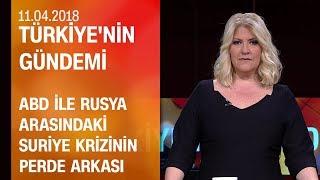 ABD ile Rusya arasındaki Suriye krizinin perde arkası - Türkiye'nin Gündemi 11.04.2018 Çarşamba