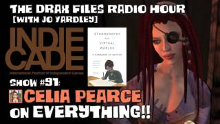The Drax Files Radio Hour with Jo Yardley Show #91: Celia Pearce on everything!!
