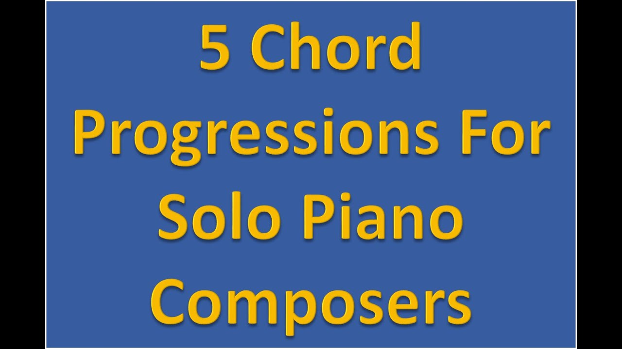 5 chord progressions for solo piano composers youtube 5 chord progressions for solo piano composers hexwebz Gallery