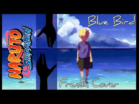 Naruto Shippuden -  OP - Blue Bird (French cover)