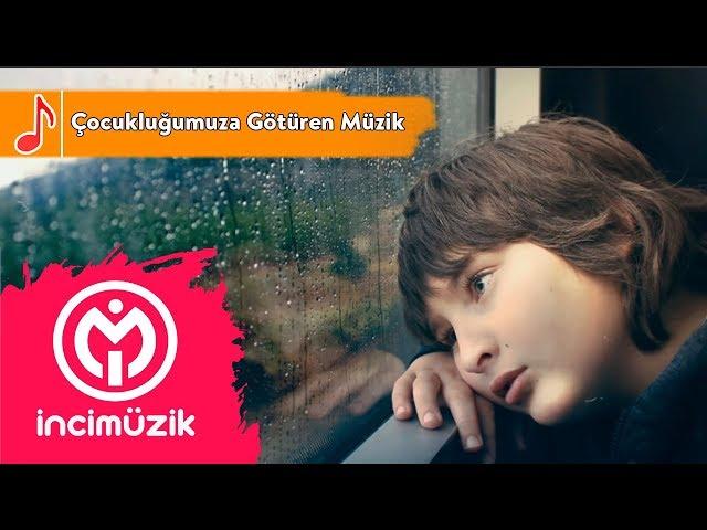 Bizi Çocukluğumuza Götüren Müzik (Duygusal!)