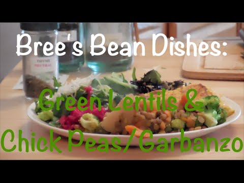 Bree's Bean Dishes - Part 2: Green Lentils and Chick Peas/Garbanzo