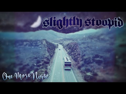 one-more-night---slightly-stoopid-(official-video)
