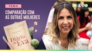 Comparação com as Outras Mulheres | Diário de Eva | Elza Mello | IPP TV