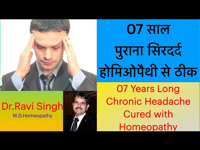 Headache and migraine for 7 Years cured with Homeopathy Dr Ravi Singh