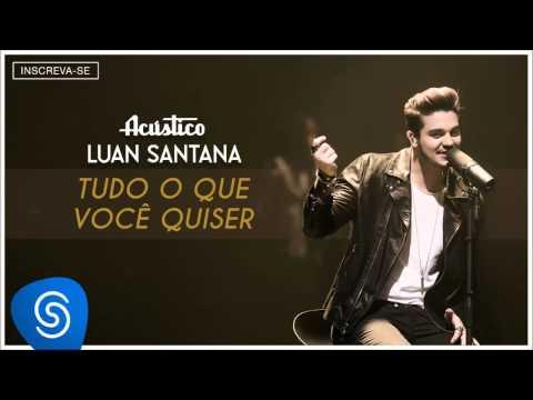 Luan Santana- Tudo que você quiser - (Acústico Luan Santana) [Áudio Oficial]